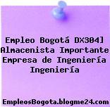Empleo Bogotá DX304] Almacenista Importante Empresa de Ingeniería Ingeniería