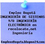 Empleo Bogotá INGENIERÍA DE SISTEMAS Y/O INGENIERÍA ELECTRÓNICA en recolocate.net Ingeniería