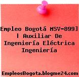 Empleo Bogotá MSV-899] | Auxiliar De Ingeniería Eléctrica Ingeniería