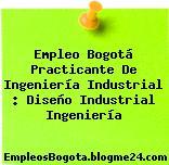 Empleo Bogotá Practicante De Ingeniería Industrial : Diseño Industrial Ingeniería