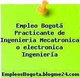 Empleo Bogotá Practicante de Ingenieria Mecatronica o electronica Ingeniería