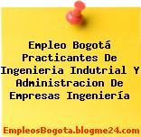 Empleo Bogotá Practicantes De Ingenieria Indutrial Y Administracion De Empresas Ingeniería