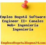 Empleo Bogotá Software Engineer II- Canales Web- Ingeniería Ingeniería
