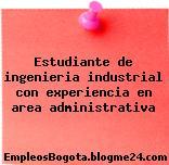 Estudiante de ingenieria industrial con experiencia en area administrativa