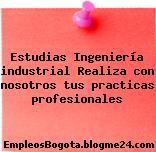 Estudias Ingeniería industrial Realiza con nosotros tus practicas profesionales