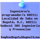 Ingeniero/a programador/a &8211; Localidad de Suba en Bogotá, D.C. &8211; Sodecol SAS Ingenieria y Prevencion