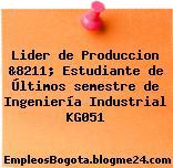 Lider de Produccion &8211; Estudiante de Últimos semestre de Ingeniería Industrial KG051