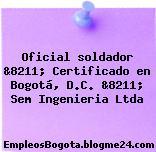 Oficial soldador &8211; Certificado en Bogotá, D.C. &8211; Sem Ingenieria Ltda