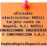 oficiales electricistas &8211; tarjeta conte en Bogotá, D.C. &8211; ENERGIZANDO INGENIERIA Y CONSTRUCCION S.A.S