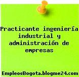 Practicante ingeniería industrial y administración de empresas