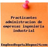 Practicantes administracion de empresas ingenieria industrial