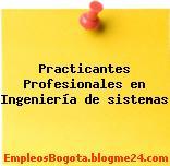 Practicantes Profesionales en Ingeniería de sistemas