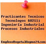 Practicantes Tecnicos Tecnologos &8211; Ingeniería Industrial Procesos Industriales