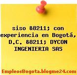 siso &8211; con experiencia en Bogotá, D.C. &8211; DYCON INGENIERIA SAS