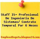 Staff It- Profesional De Ingeniería De Sistemas/ Contrato Temporal Por 6 Meses