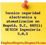 Tecnico seguridad electronica y atomatizacion en Bogotá, D.C. &8211; SETECH Ingenieria S.A.S