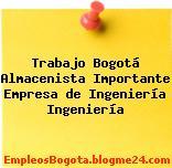 Trabajo Bogotá Almacenista Importante Empresa de Ingeniería Ingeniería