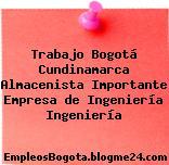 Trabajo Bogotá Cundinamarca Almacenista Importante Empresa de Ingeniería Ingeniería