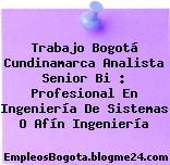 Trabajo Bogotá Cundinamarca Analista Senior Bi : Profesional En Ingeniería De Sistemas O Afín Ingeniería