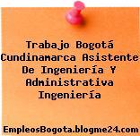 Trabajo Bogotá Cundinamarca Asistente De Ingeniería Y Administrativa Ingeniería