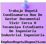 Trabajo Bogotá Cundinamarca Aux De Gestor Documental Vivir Cerca A Tocancipa Estudiante De Ingeniería Industrial Ingeniería