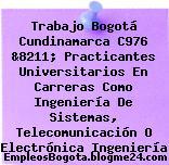 Trabajo Bogotá Cundinamarca C976 &8211; Practicantes Universitarios En Carreras Como Ingeniería De Sistemas, Telecomunicación O Electrónica Ingeniería