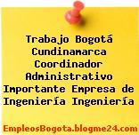 Trabajo Bogotá Cundinamarca Coordinador Administrativo Importante Empresa de Ingeniería Ingeniería