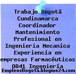 Trabajo Bogotá Cundinamarca Coordinador Mantenimiento Profesional en Ingenieria Mecanica Experiencia en empresas Farmacéuticas O841 Ingeniería