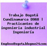 Trabajo Bogotá Cundinamarca D968 | Practicantes de ingenieria industrial Ingeniería