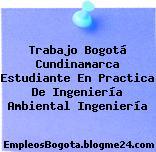 Trabajo Bogotá Cundinamarca Estudiante En Practica De Ingeniería Ambiental Ingeniería