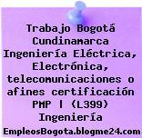 Trabajo Bogotá Cundinamarca Ingeniería Eléctrica, Electrónica, telecomunicaciones o afines certificación PMP | (L399) Ingeniería
