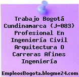 Trabajo Bogotá Cundinamarca (J-083) Profesional En Ingeniería Civil Arquitectura O Carreras Afines Ingeniería