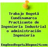 Trabajo Bogotá Cundinamarca Practicante de Ingeniería Industrial o administración Ingeniería