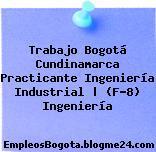 Trabajo Bogotá Cundinamarca Practicante Ingeniería Industrial | (F-8) Ingeniería