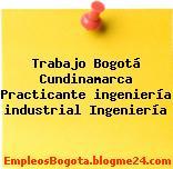 Trabajo Bogotá Cundinamarca Practicante ingeniería industrial Ingeniería