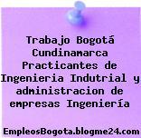 Trabajo Bogotá Cundinamarca Practicantes de Ingenieria Indutrial y administracion de empresas Ingeniería