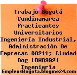 Trabajo Bogotá Cundinamarca Practicantes Universitarios Ingeniería Industrial, Administración De Empresas &8211; Ciudad Bog [DWD992] Ingeniería