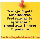 Trabajo Bogotá Cundinamarca Profesional De Ingenieria : Ingenieria   TW660 Ingeniería