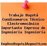 Trabajo Bogotá Cundinamarca Técnico Electromecánico Importante Empresa de Ingeniería Ingeniería