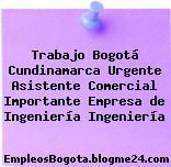 Trabajo Bogotá Cundinamarca Urgente Asistente Comercial Importante Empresa de Ingeniería Ingeniería