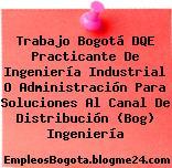 Trabajo Bogotá DQE Practicante De Ingeniería Industrial O Administración Para Soluciones Al Canal De Distribución (Bog) Ingeniería