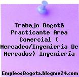 Trabajo Bogotá Practicante Area Comercial ( Mercadeo/Ingenieria De Mercados) Ingeniería