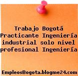 Trabajo Bogotá Practicante Ingeniería industrial solo nivel profesional Ingeniería