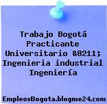 Trabajo Bogotá Practicante Universitario &8211; Ingenieria industrial Ingeniería