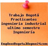 Trabajo Bogotá Practicantes ingenieria industrial ultimo semestre Ingeniería