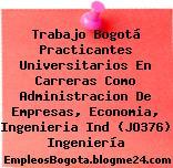 Trabajo Bogotá Practicantes Universitarios En Carreras Como Administracion De Empresas, Economia, Ingenieria Ind (JO376) Ingeniería