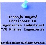 Trabajo Bogotá Praticante En Ingenieria Industrial Y/O Afines Ingeniería