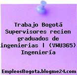 Trabajo Bogotá Supervisores recien graduados de ingenierias | (VWU365) Ingeniería
