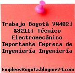 Trabajo Bogotá VW402] &8211; Técnico Electromecánico Importante Empresa de Ingeniería Ingeniería