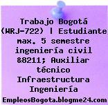 Trabajo Bogotá (WRJ-722) | Estudiante max. 5 semestre ingeniería civil &8211; Auxiliar técnico Infraestructura Ingeniería